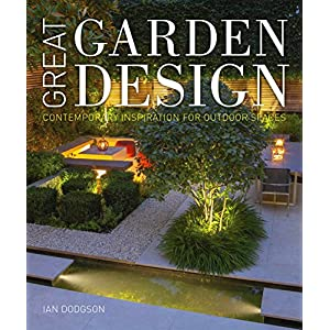 Great Garden Design: Contemporary Inspiration for Outdoor Spaces