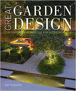 Great Garden Design: Contemporary Inspiration For Outdoor Spaces: Ian  Hodgson, John Brookes: 9780711235731: Amazon.com: Books