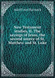 New Testament Studies, Ii. the Sayings of Jesus, the Second Source of St. Matthew and St. Luke, Adolf von Harnack and J. R. Wilkinson, 5518901011