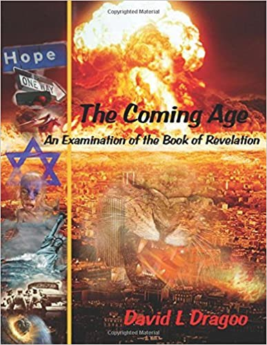Book The Coming Age: An Examination of the Book of Revelation by Mr David L Dragoo (2013-07-17)