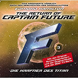 Die Harfner des Titan (Captain Future: The Return of Captain Future 3) Hörspiel