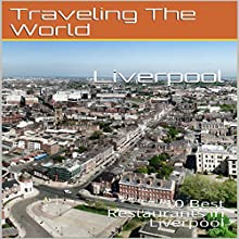 Liverpool: 10 Best Restaurants in Liverpool Audiobook by Traveling the World Narrated by Stoicescu Adrian Petru