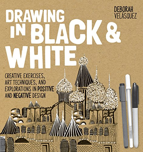 Drawing in Black & White: Creative Exercises, Art Techniques, and Explorations in Positive and Negative Design ()