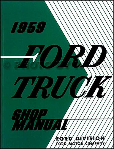 COMPLETE & UNABRIDGED 1959 FORD TRUCK & PICKUP REPAIR SHOP & SERVICE MANUAL - F-100, F-200, F-300, F-350, F-400, F-500, Platform, Conventional Cab, Custom Conventional Cab, Panel Delivery, Stake, & Tilt Cab ()