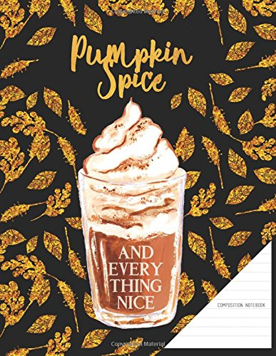 Composition Notebook. Pumpkin Spice And Everything Nice: Black And Gold, College Ruled, 8.5 x 11 Journal With Quote Cover (Journal To Write In) pdf epub