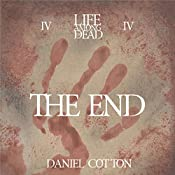 Life Among the Dead 4: The End | Daniel Cotton