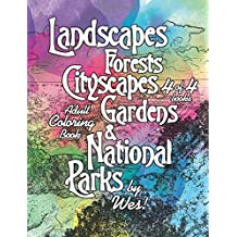 Landscapes, Forests, Cityscapes, Gardens and National Parks, Book 4: Adult Coloring Book, 95 images! (Beautiful and Organic Stress Relieving Natural Adult Coloring Books of Nature) (Volume 4)