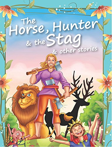 The Horse, Hunter & The Stag & Other Stories (Aesop Fables)