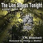 The Lion Sleeps Tonight | T. M. Bilderback