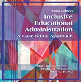 Inclusive Educational Administration : A Case-Study Approach, Weishaar, Mary Konya and Weishaar, Phillip M., 1478607637