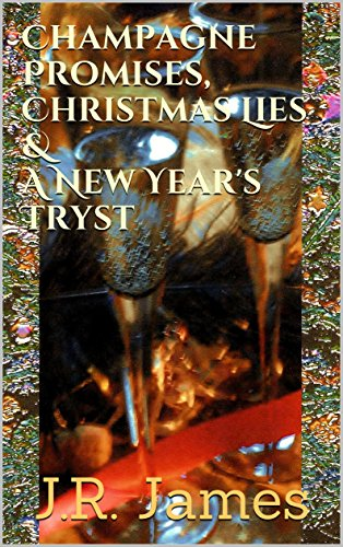 Champagne Promises, Christmas Lies & A New Year's Tryst (New Champagne Year Romantic)