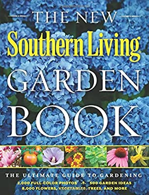 The New Southern Living Garden Book: The Ultimate Guide to Gardening