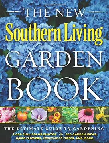 The New Southern Living Garden Book: The Ultimate Guide to Gardening (Southern Living (Paperback Oxmoor)) - Southern Gardens