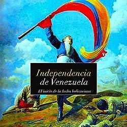 Independencia de Venezuela: El inicio de la lucha bolivariana [Independence of Venezuela: The Start of the Bolivarian Struggle]