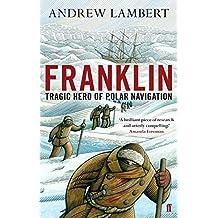 Franklin: Tragic Hero Of Polar Navigation