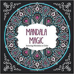 Mandala Magic Amazing Mandalas Coloring Book for Adults Color