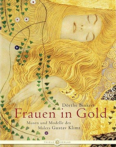 Frauen in Gold: Musen und Modelle des Malers Gustav Klimt