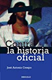 img - for Contra la historia oficial / Against the Official Story: Episodios De La Vida Nacional: Desde La Conquista Hasta La Revolucion / Episodes of National ... the Conquest to Revolution (Spanish Edition) book / textbook / text book