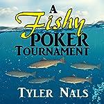 A Fishy Poker Tournament | Tyler Nals