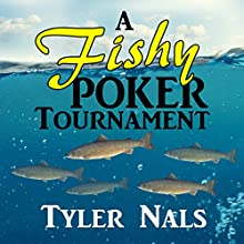 A Fishy Poker Tournament Audiobook by Tyler Nals Narrated by Andy Harrington