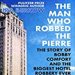 The Man Who Robbed the Pierre: The Story of Bobby Comfort | Ira Berkow