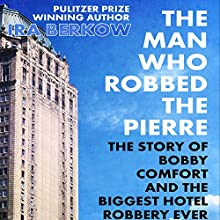 The Man Who Robbed the Pierre: The Story of Bobby Comfort Audiobook by Ira Berkow Narrated by Stephen Hoye