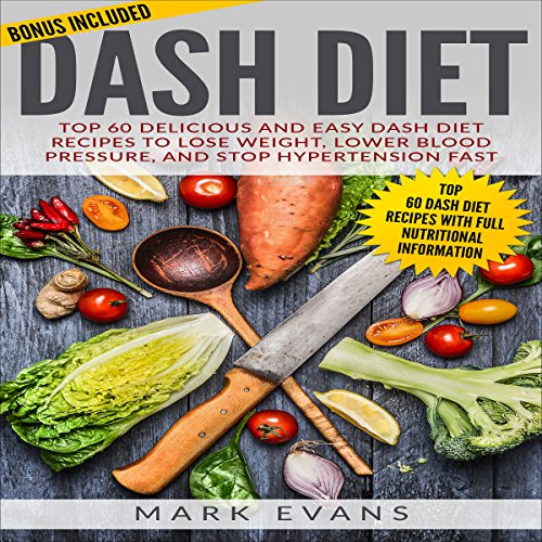 DASH Diet: Top 60 Delicious and Easy DASH Diet Recipes to Lose Weight, Lower Blood Pressure, and Stop Hypertension Fast by Mark Evans