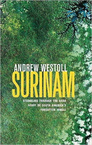 Surinam Stumbling Through the Dark Heart of South Americas Forgotten Jungle