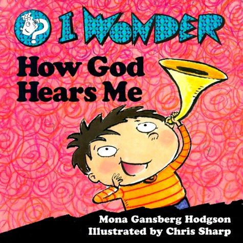 Download I Wonder How God Hears Me (I Wonder Series) pdf