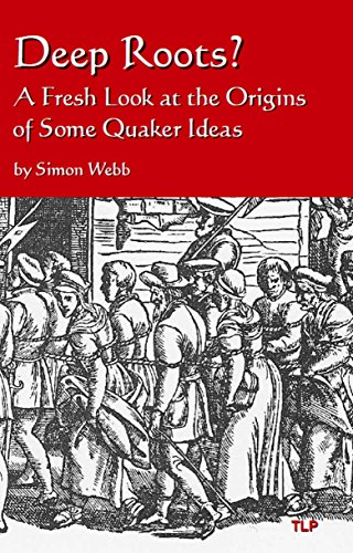 Deep Roots? A Fresh Look at the Origins of Some Quaker Ideas
