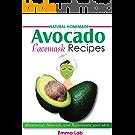 Natural Homemade Avocado Facemask Recipes: Moisturize, Nourish, and Rejuvenate your skin (English Edition)