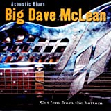 big dave mclean - Acoustic Blues: Got Em' From The Bottom by Big Dave McLean (2008-09-02)