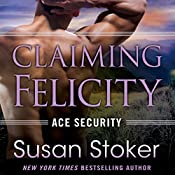 Claiming Felicity: Ace Security, Book 4 | Susan Stoker
