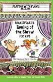 img - for Shakespeare's Taming of the Shrew for Kids: 3 Short Melodramatic Plays for 3 Group Sizes (Playing with Plays) book / textbook / text book