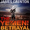 The Yemeni Betrayal Audiobook by James Grenton Narrated by Jim Hickey