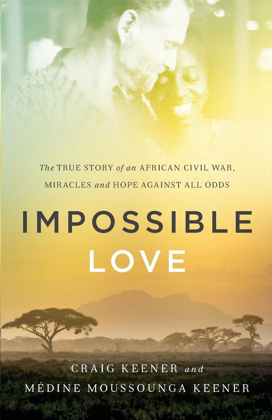 Impossible Love: The True Story of an African Civil War, Miracles and Hope  against All Odds Paperback – April 5, 2016