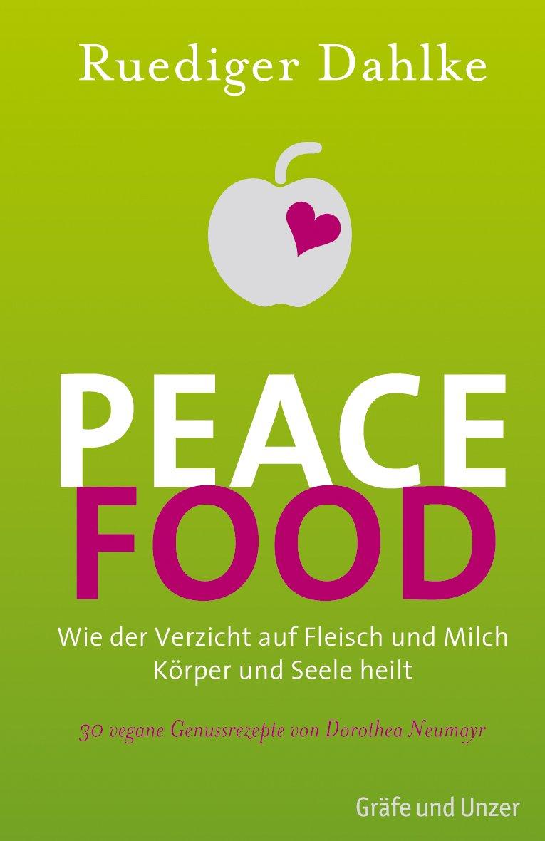 Peace Food: Wie der Verzicht auf Fleisch und Milch Körper und Seele heilt - Bio Gebundenes Buch – 7. September 2011 Ruediger Dahlke GRÄFE UND UNZER Verlag GmbH 3833822864 Ratgeber Gesundheit