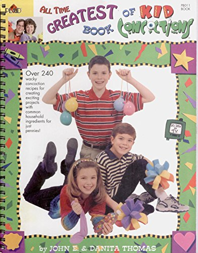 All Time Greatest Book of Kid Concoctions: A Collection of More Than 240 Wacky, Wild and Crazy Concoctions