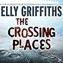 The Crossing Places Hörbuch von Elly Griffiths Gesprochen von: Jane McDowell