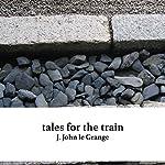 Tales for the Train   J. John le Grange