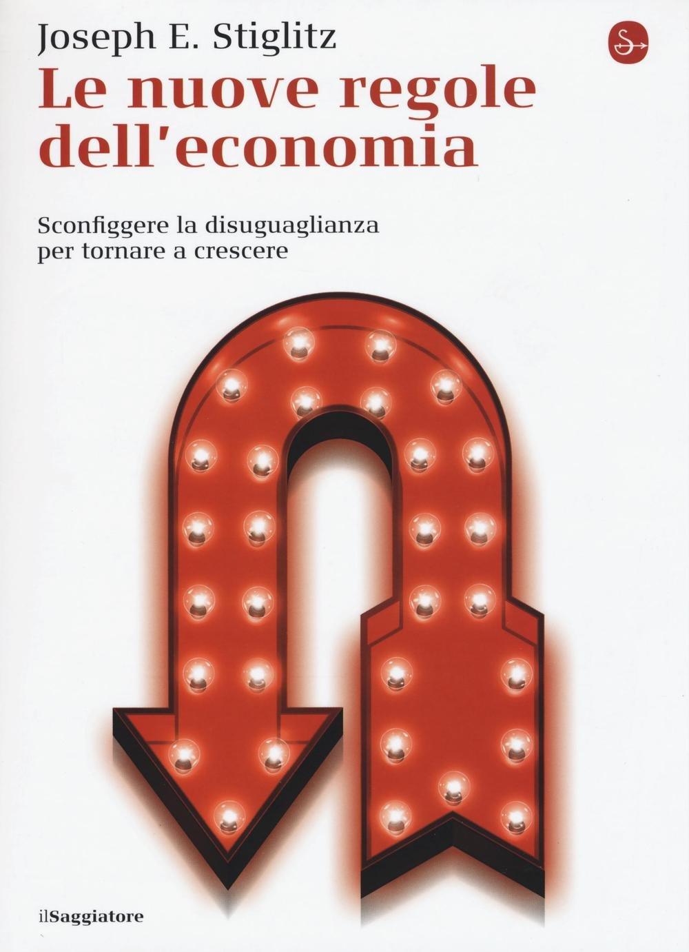 Le nuove regole dell'economia. Sconfiggere la disuguaglianza per tornare a crescere Copertina flessibile – 1 set 2016 Joseph E. Stiglitz A. Oliveri S. Spila Il Saggiatore
