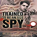 Trained to Be an OSS Spy Audiobook by Helias Doundoulakis, Gabriella Gafni Narrated by Adam Croasdell