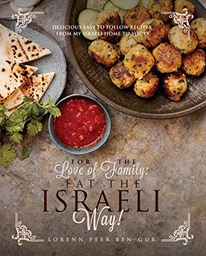 For the Love of Family: Eat the Israeli Way by Lorenn Peer Ben-Gur