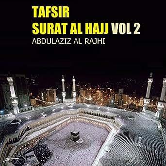 Tafsir Surat Al Hajj Vol 2 (Quran) by Abdulaziz Al Rajhi on
