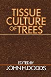 Tissue Culture of Trees, Dodds, John H., 1468466933