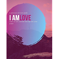 I Am Love: Learn to love yourself and tap into your power (English Edition)