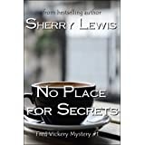 No Place For Secrets (Fred Vickery Mysteries Book 1)