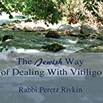 The Jewish Way of Dealing with Vitiligo | Rabbi Peretz Rivkin