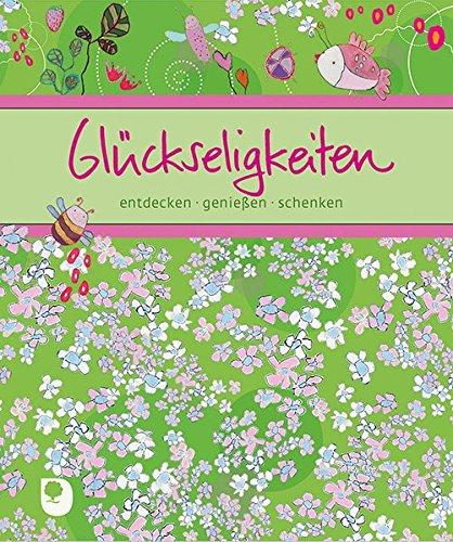 Glückseligkeiten: entdecken, genießen, schenken (Eschbacher Bücher)