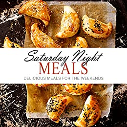 Saturday Night Meals Delicious Meals For The Weekend Kindle